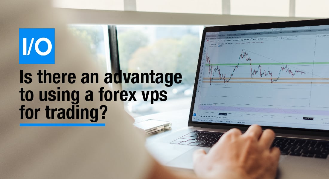 forex vps for trading advantrages